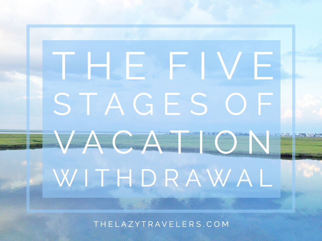 the five stages of vacation withdrawal